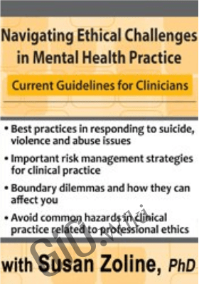 Navigating Ethical Challenges in Mental Health Practice: Current Guidelines for Clinicians - Susan Zoline