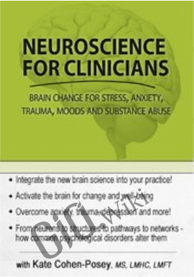 Neuroscience for Clinicians: Brain Change for Anxiety, Trauma, Impulse Control, Depression and Relationships - Kate Cohen-Posey