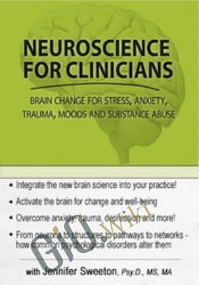 Neuroscience for Clinicians: Powerful Brain-Centric Interventions to Help Your Clients Overcome Anxiety, Trauma, Substance Abuse and Depression - Jennifer Sweeton