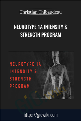 Neurotype 1A Intensity & Strength program - Christian Thibaudeau