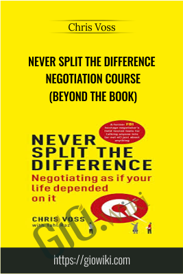 Never Split The Difference Negotiation Course (beyond The Book) - Chris Voss
