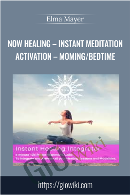 Now Healing – Instant Meditation / Activation – Moming/Bedtime - Elma Mayer