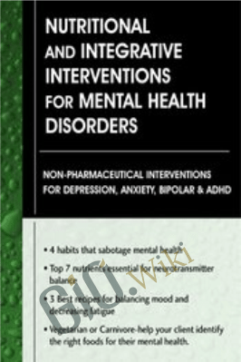Nutritional and Integrative Interventions for Mental Health Disorders: Non-Pharmaceutical Interventions for Depression, Anxiety, Bipolar & ADHD - Leslie Korn