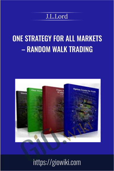 One Strategy for All Markets – Random Walk Trading - J.L.Lord
