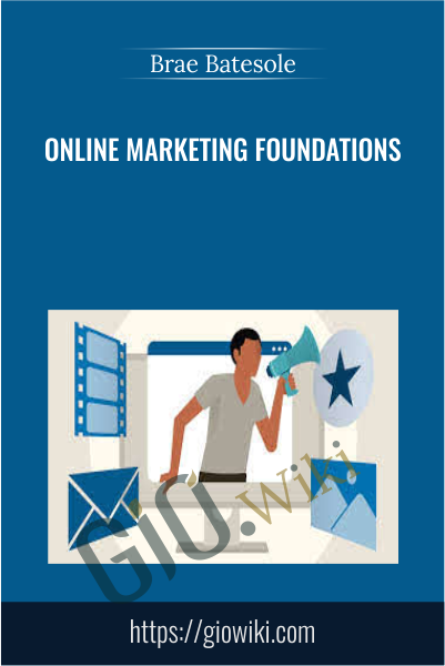 Online Marketing Foundations - Brae Batesole