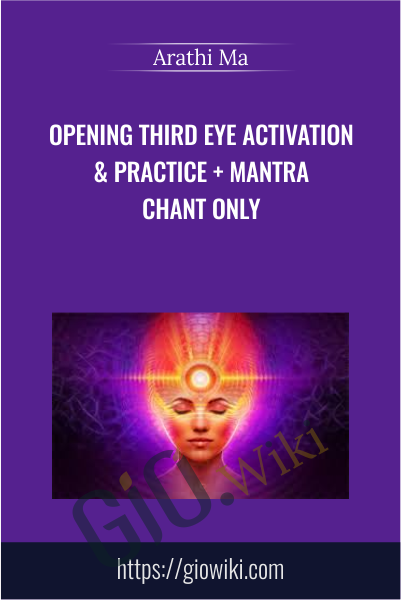 Opening Third Eye Activation & Practice + Mantra Chant Only - Arathi Ma