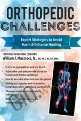 Orthopedic Challenges: Expert Strategies to Avoid Harm & Enhance Healing - William Mazzocco, Jr.