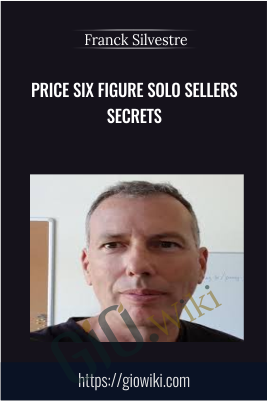 Price Six Figure Solo Sellers Secrets - Franck Silvestre