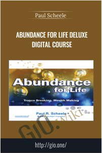 Abundance for Life Deluxe Digital Course - Paul Scheele