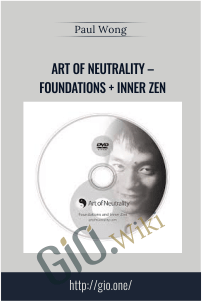 Art of Neutrality – Foundations + Inner Zen – Paul Wong