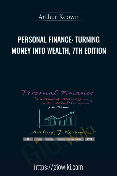 Personal Finance: Turning Money into Wealth, 7th Edition - Arthur Keown
