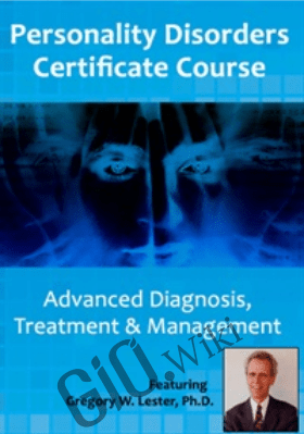 Personality Disorders Certificate Course: Advanced Diagnosis, Treatment & Management - Gregory Lester &  Noel R. Larson