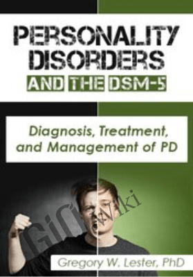 Personality Disorders and the DSM-5: Diagnosis, Treatment, and Management of PD - Gregory Lester