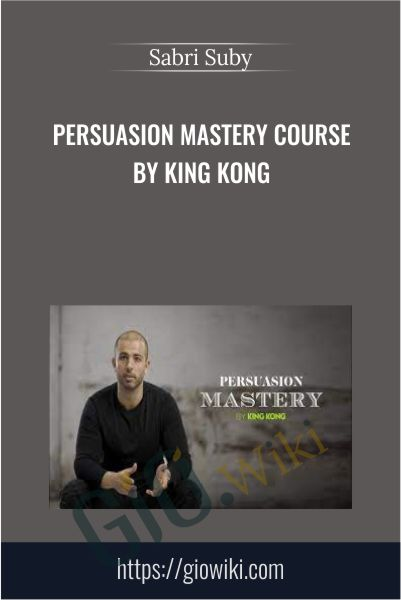 Persuasion Mastery Course by King Kong - Sabri Suby