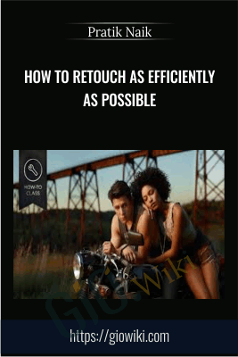 How To Retouch As Efficiently as Possible - Pratik Naik