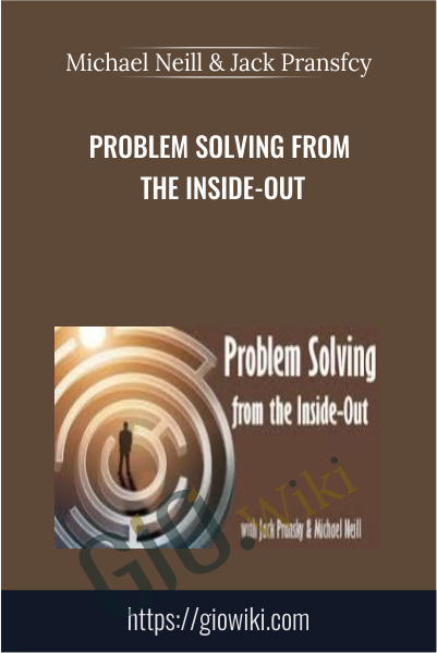 Problem Solving From The Inside-Out - Michael Neill & Jack Pransfcy