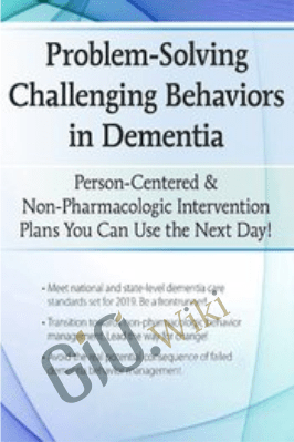 Problem-Solving Challenging Behaviors in Dementia: Person-Centered & Non-Pharmacologic Intervention Plans You Can Use the Next day! - Leigh Odom