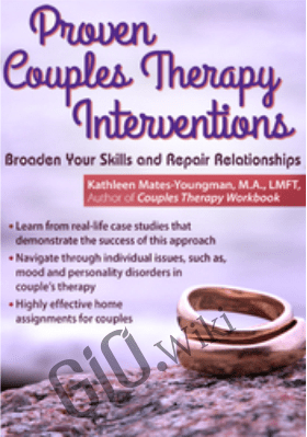 Proven Couples Therapy Interventions: Broaden Your Skills and Repair Relationships - Kathleen Mates-Youngman