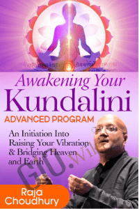 Awakening Your Kundalini Advanced Program - Raja Choudhury