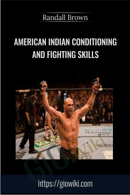 American Indian Conditioning and Fighting Skills - Randall Brown