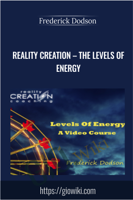 Reality Creation – The Levels of Energy - Frederick Dodson
