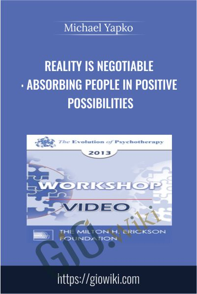 Reality is Negotiable: Absorbing People in Positive Possibilities - Michael Yapko