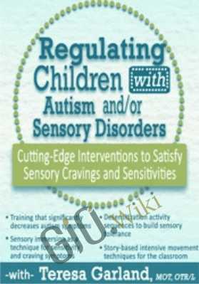 Regulating Children with Autism and/or Sensory Disorders: Cutting-Edge Interventions to Satisfy Sensory Cravings and Sensitivities