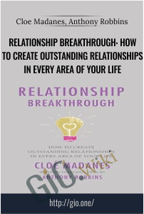 Relationship Breakthrough: How to Create Outstanding Relationships in Every Area of Your Life – Cloe Madanes, Anthony Robbins