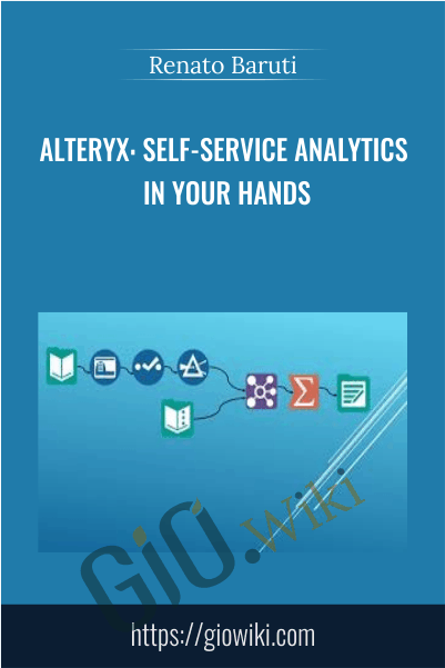Alteryx: Self-Service Analytics In Your Hands - Renato Baruti