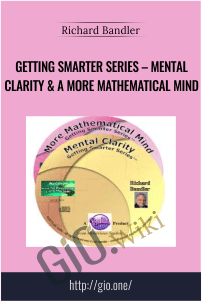 Getting Smarter Series – Mental Clarity & A More Mathematical Mind – Richard Bandler