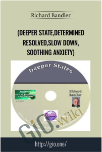 Deeper State,Determined Resolved,Slow Down,Soothing Anxiety - Richard Bandler