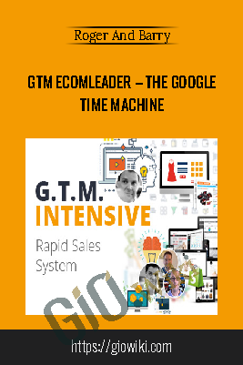 GTM Ecomleader – The Google Time Machine – Roger And Barry