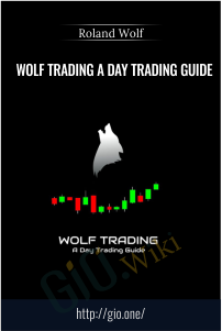 Wolf Trading A Day Trading Guide - Roland Wolf