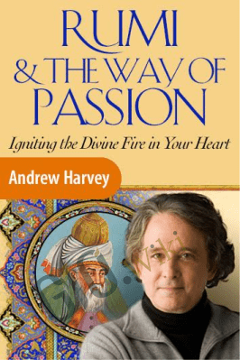 Rumi and the Way of Passion - Andrew Harvey