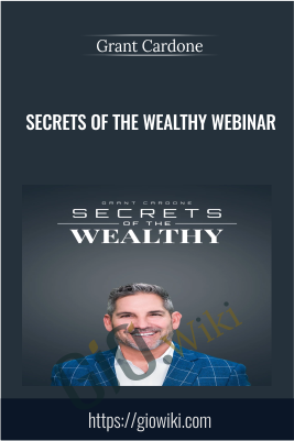 Secrets Of The Wealthy Webinar - Grant Cardone