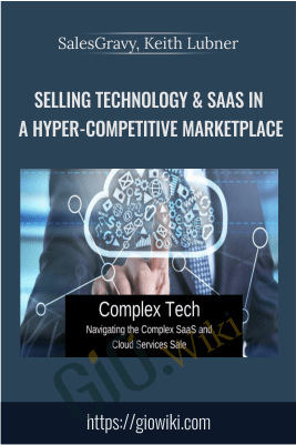 Selling Technology & SaaS in a Hyper-Competitive Marketplace - SalesGravy, Keith Lubner
