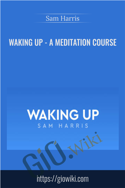 Waking Up - A Meditation Course - Sam Harris