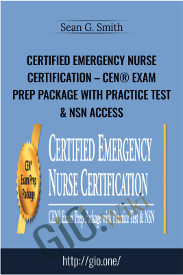 Certified Emergency Nurse Certification – CEN® Exam Prep Package with Practice Test & NSN Access - Sean G. Smith
