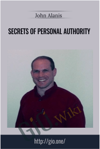 Secrets of Personal Authority - John Alanis