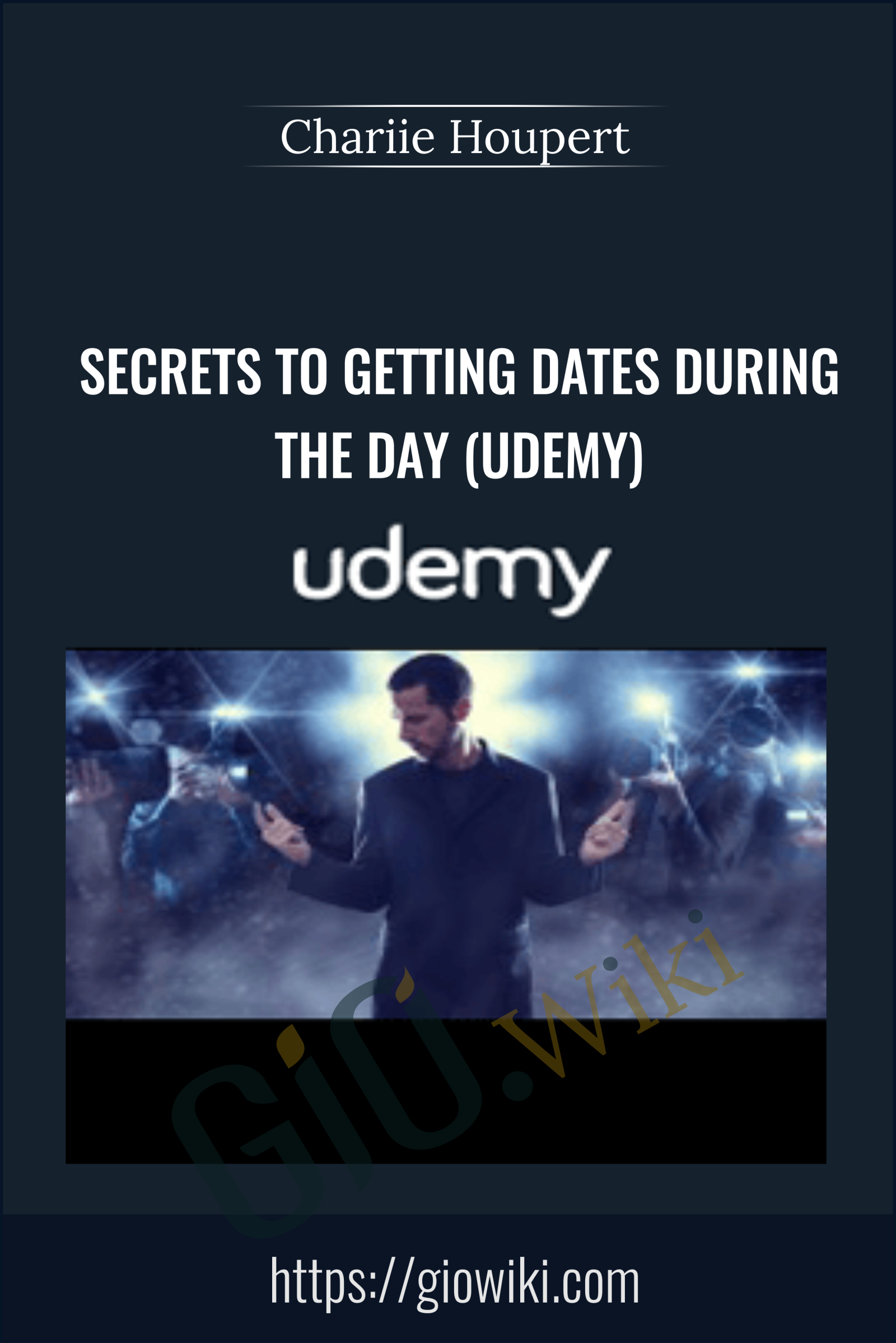 Secrets to Getting Dates During the Day (Udemy) - Chariie Houpert