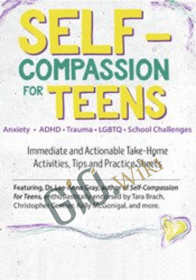 Self-Compassion for Teens: Immediate and Actionable Strategies to Increase Happiness and Resilience - Lee-Anne Gray