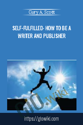 Self-Fulfilled: How to be a Writer and Publisher - Gary A. Scott