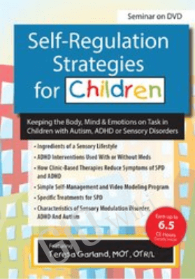 Self-Regulation Strategies for Children: Keeping the Body, Mind & Emotions on Task in Children with Autism, ADHD or Sensory Disorders - Teresa Garland