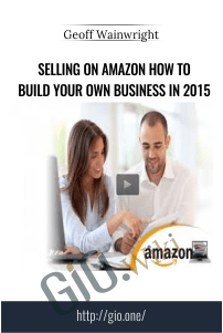 Selling On Amazon How To Build Your Own Business In 2015 – Geoff Wainwright