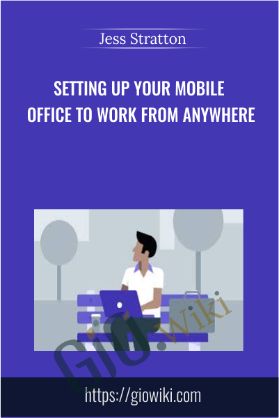 Setting Up Your Mobile Office to Work from Anywhere - Jess Stratton