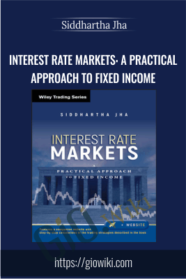 Interest Rate Markets: A Practical Approach to Fixed Income - Siddhartha Jha