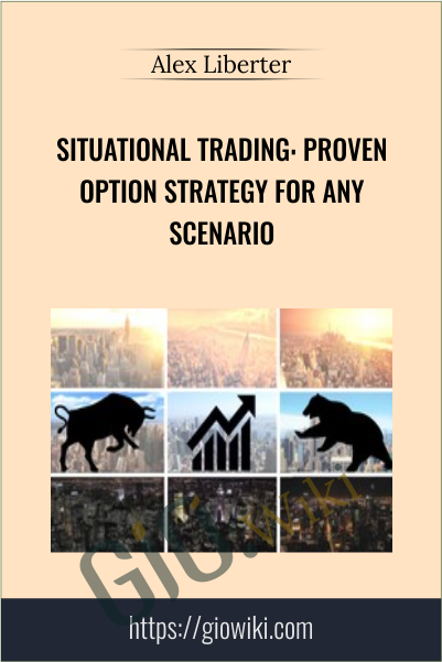 Situational Trading: Proven Option Strategy for any Scenario - Alex Liberter