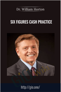 Six Figures Cash Practice – Dr. William Horton
