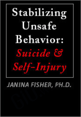 Stabilizing Unsafe Behavior: Suicide & Self-Injury - Janina Fisher