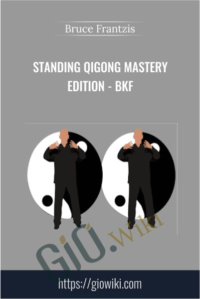 Standing Qigong mastery edition - BKF – Bruce Frantzis